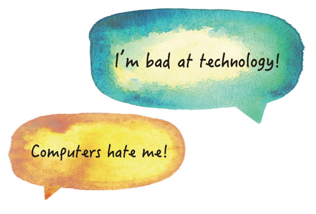"""selection of student comments that say """"I'm bad at technology"""" and """"computers hate me"""""""